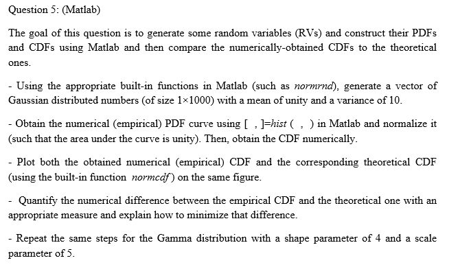 Question 5: (Matlab) The goal of this question is to generate some random variables (RVs) and construct their PDFs and CDFs u