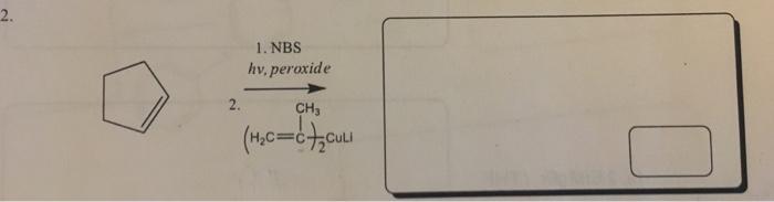 2. 1. NBS hv, peroxide 2. CH3