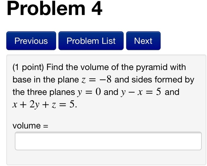 149941cf544e6b Problem 4 Previous Problem List Next (1 point) Find the volume of the  pyramid