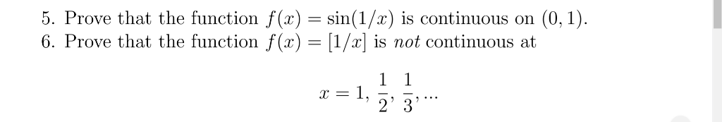 5. Prove that the function f(x) = sin(1/x) is continuous on (0, 1). 6. Prove that the function f(x)[1/x is not continuous at 1S not continuous a 2 3
