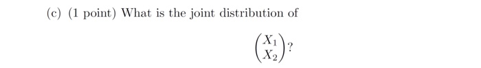(c) (1 point) What is the joint distribution of