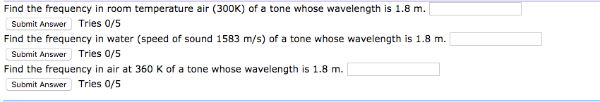 Find the frequency in room temperature air (300K) of a tone whose wavelength is 1.8 m. Find the frequency in water (speed of