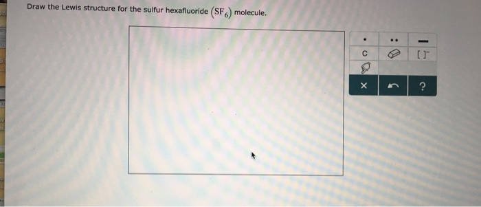 Solved Draw The Lewis Structure For The Sulfur Hexafluori