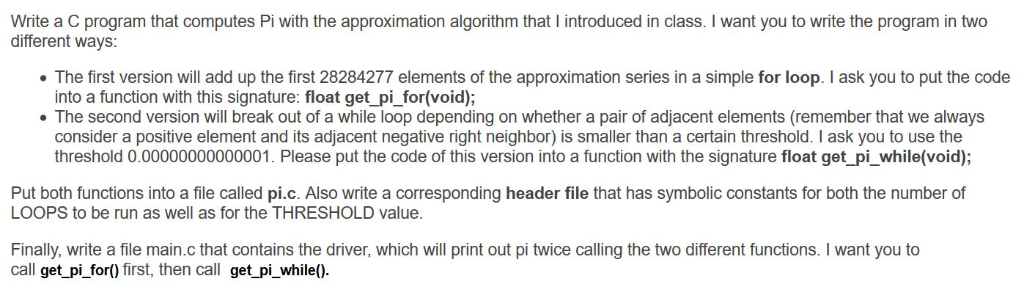 Write a C program that computes Pi with the approximation algorithm that I introduced in class. I want you to write the progr