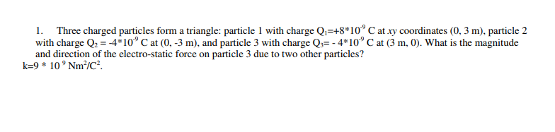 1· Three charged particles form a triangle particle l with charge Q,-+8*109 C at xy coordinates (0.3 m), particle 2 with char