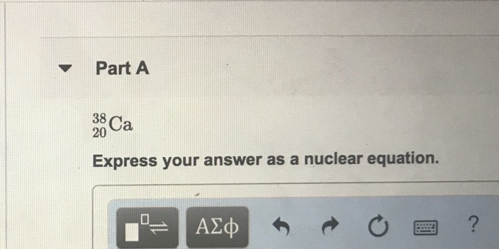 solved part a 38 ca 20 express your answer as a nuclear e