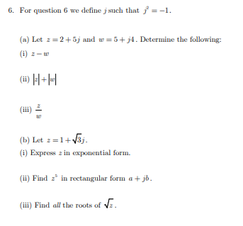 6. For question 6 we define j such that -1 (a) Let z 2+5j and u=5+j4. Determine the following: (i) z- (H) (b) Let 2-1+3j (i)