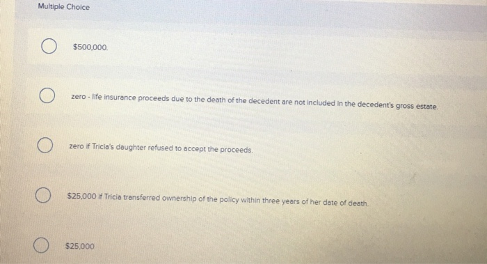 Solved: At Her Death Tricia Owned A Life Insurance Policy ...