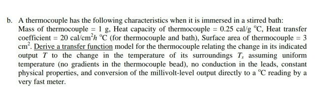 thermocouple has the following characteristics when it is immersed in a stirred bath: Mass of thermocouple1 g, Heat capacity