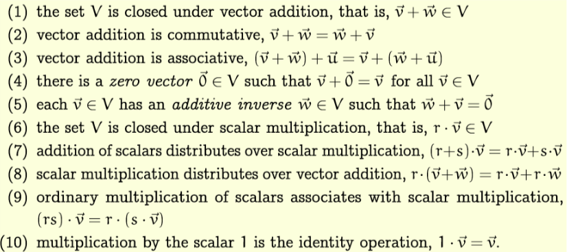 (1) the set V is closed under vector addition, that is, V+wE V (2) vector addition is commutative, V + w V (3) vector additio