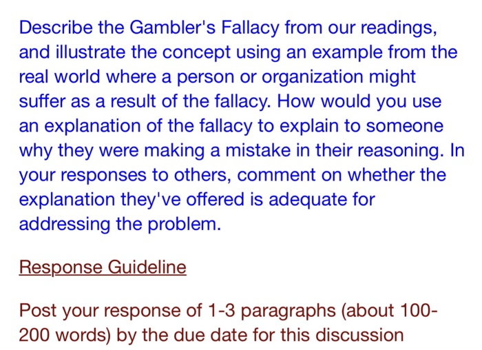the gamblers fallacy the fallacy of the The gambler's fallacy is a logical fallacy based on a misunderstanding of statistics the fallacy holds that because a fair gambling device has produced a run, the next trial of the device is less likely than normal to continue that run.