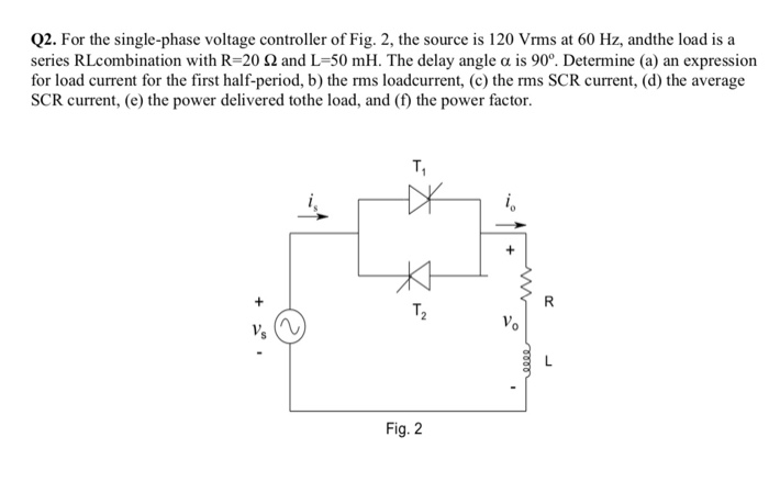 Solved: Q2  For The Single-phase Voltage Controller Of Fig