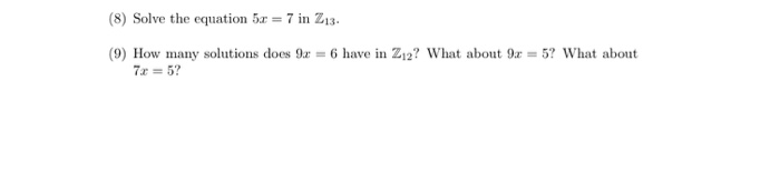 (8) Solve the equation 5r 7 in Z13 (9) How many solutions does 9x = 6 have in Z12? What about 9x = 5? What about