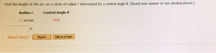 Find the length of the arc on a circle of radius r intercepted by a central angle 8. (Round your answer to two decimal places.) Radiusr Central Angle 11 inches 300° in Need Help? Readit Tuter