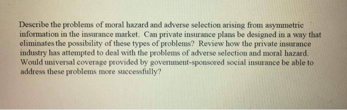 moral hazard adverse selection and asymmetric information finance essay Asymmetric information occurs when one party to a transaction  the solutions to adverse selection and moral hazard are not  information asymmetry in finance.