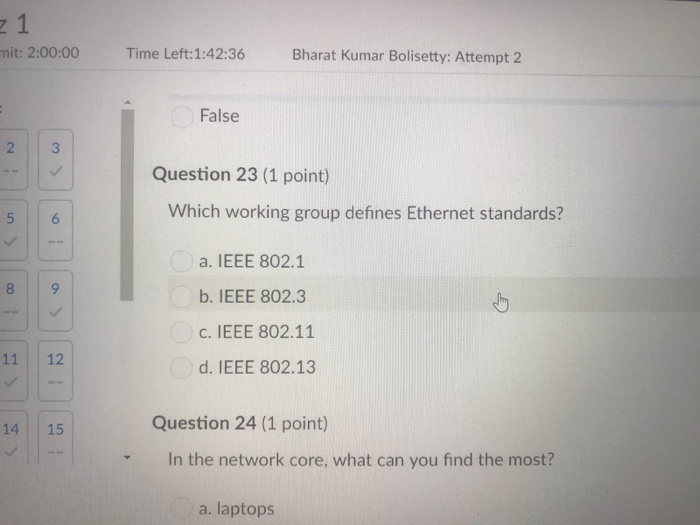 mit: 2:00:00 Time Left:1:42:36 Bharat Kumar Bolisetty: Attempt2 False Question 23 (1 point) Which working group defines Ether