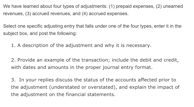 We have learned about four types of adjustments: (1) prepaid expenses, (2) unearned revenues, (3) accrued revenues, and (4) a
