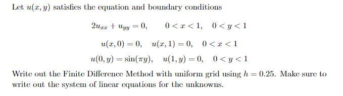 Let u(r, y) satisfies the equation and boundary conditions u(z,0) = 0, u(z, 1) = 0, 0 < z < 1 u(0,y) sin(ny), u(1,y)-0, 0 < y