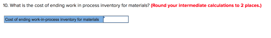 10. What is the cost of ending work in process inventory for materials? (Round your intermediate calculations to 2 places.) C