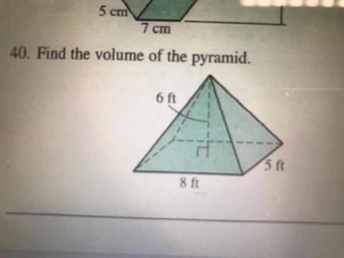 Solved Cm 7 Cm 40 Find The Volume Of The Pyramid 5 Ft 8 Ft