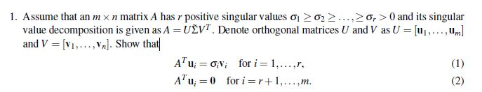 1. Assume that an m x n matrix A has r positive singular values σι-σ>> . . . ,-, > 0 and its singular , um] value decompositi