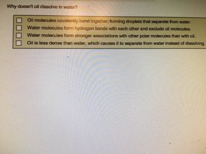 Solved Why Doesn T Oil Dissolve In Water Oil Molecules