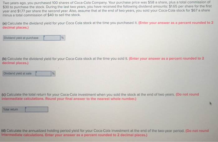0f5a92fb82e569 Two years ago, you purchased 100 shares of Coca-Cola Company. Your purchase