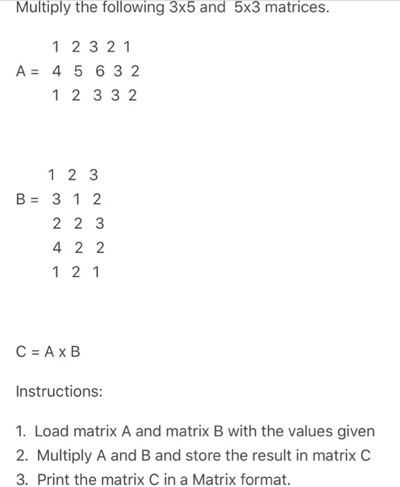 Solved Multiply The Following 3x5 And 5x3 Matrices 1 2 3 Chegg Com
