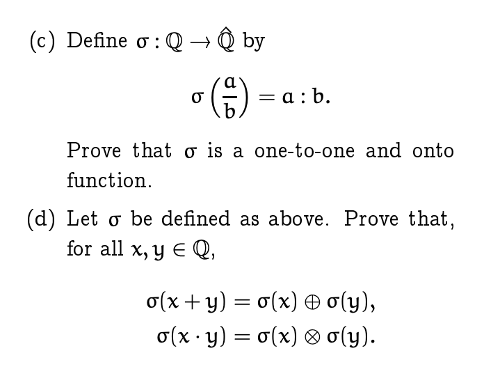 (c) Define σ : Q by Prove that σ is a one-to-one and onto function. (d) Let σ be defined as above. Prove that, for all x, y E Q,