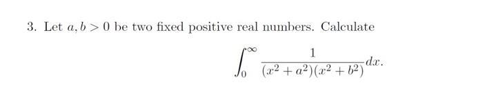 3. Let a, b> 0 be two fixed positive real numbers. Calculate