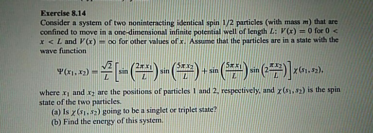 Exercise 8.14 Consider a system of two noninteracting identical spin 1/2 particles (with mass m) that are confined to move in