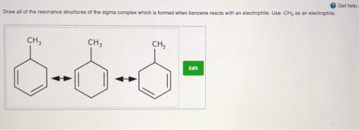 Get help Draw all of the resonance structures of the sigma complex which is formed when benzene reacts with an electrophile.