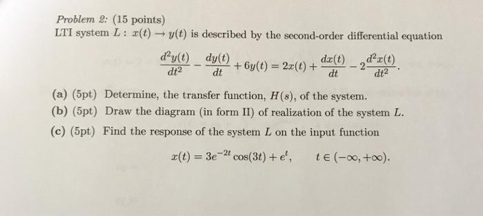 Problem 2: (15 points) LTI system L : x(t) →
