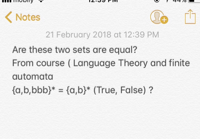 Ty Notes 21 February 2018 at 12:39 PM Are these two sets are equal? From course (Language Theory and finite automata {a,b,bbb)-{a,b) (True, False) ?