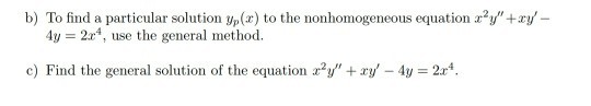 the nonhomo geme ou equation rar-ri- 4y = 2x, use the general method. c) Find the general solution of the equation x2y + xy,