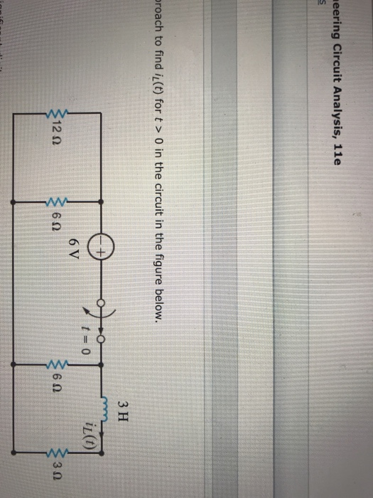 eering Circuit Analysis, 11e roach to find i(t) for t > 0 in the circuit in the figure below. 3 H t=0 iL(t) 6 V 12Ω 6Ω 6Ω 3Ω