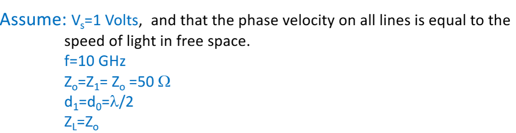 Assume: V-1 Volts, and that the phase velocity on all lines is equal to the speed of light in free space. f-10 GHz