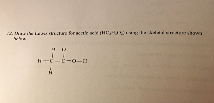 Solved 12 Draw The Lewis Structure For Acetic Acid Hc2h Chegg Com