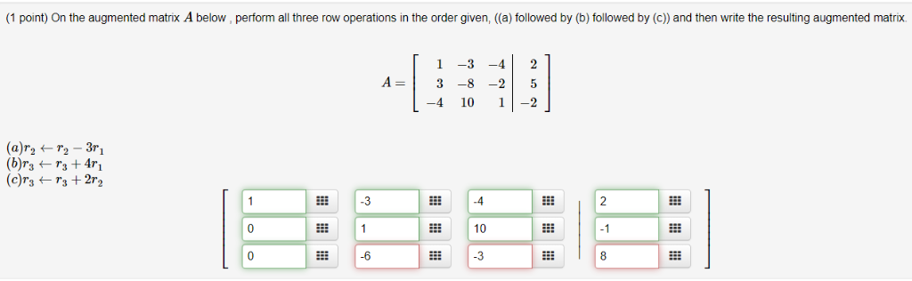(1 point) On the augmented matrix A below, perform all three row operations in the order given, (a) followed by (b) followed