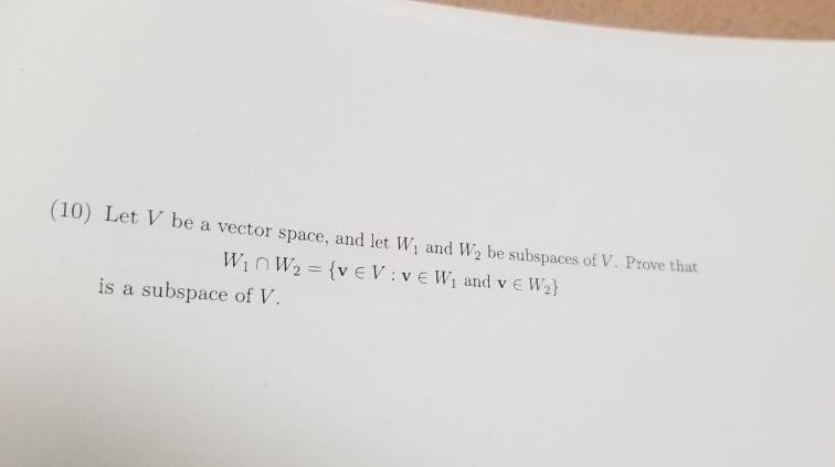 (10) Let V be a vector space, and let Wi and W2 be subspaces of V. Prove that is a subspace of V.