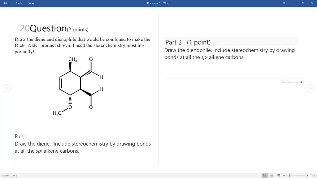 File Tools Viw Document2 Word 20Question2 points) Draw the diene and dienophile that would be combined to make the Diels Alde