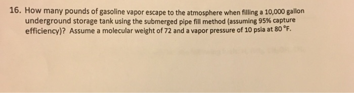 Solved: 16  How Many Pounds Of Gasoline Vapor Escape To Th