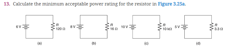 13. Calculate the minimum acceptable power rating for the resistor in Figure 3.25a. 16Ω 10V 3.3 2