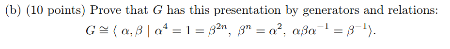 (b) (10 points) Prove that G has this presentation by generators and relations: