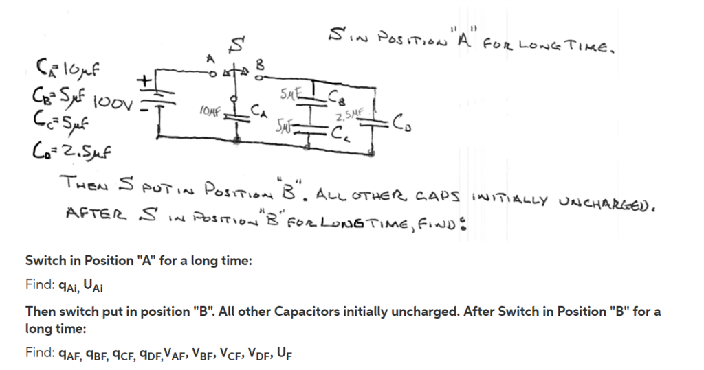 lo 3 ㄙ Switch in Position A for a long time: Find: qAi, Ui Then switch put in position B. All other Capacitors initially uncharged. After Switch in Position B for a long time: