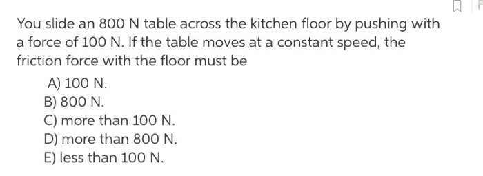 Solved you slide an 800 n table across the kitchen floor question you slide an 800 n table across the kitchen floor by pushing with a force of 100 n if the table watchthetrailerfo