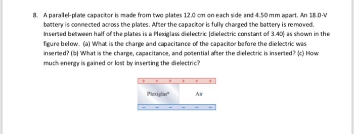 A parallel-plate capacitor is made from two plates 12.0 cm on each side and 4.50 mm apart. An 18.0-V battery is connected acr