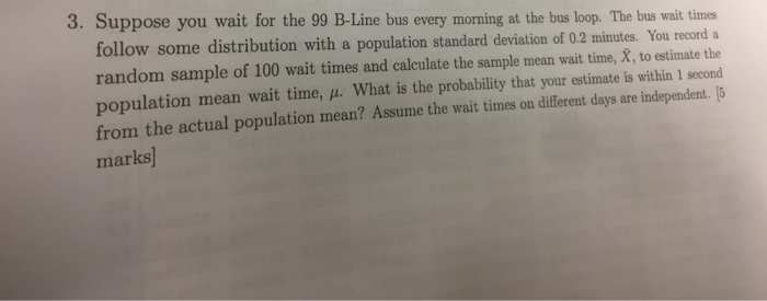 Suppose You Wait For The 99 B Line Bus Every Morning At