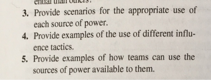 enttal ulail OuncIs 3. Provide scenarios for the appropriate use of 4. Provide examples of the use of different influ- 5. Provide examples of how teams can use the each source of power. ence tactics. sources of power available to them.