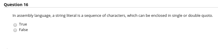 Question 16 In assembly language, a string literal is a sequence of characters, which can be enclosed in single or double quo